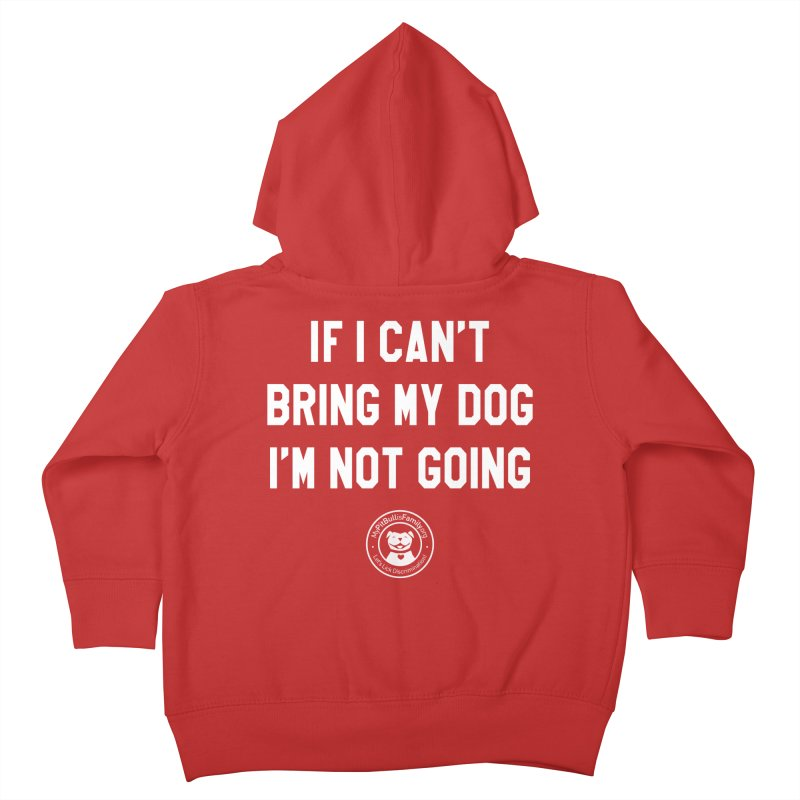 MPBIF If I Can't Bring My Dog, I'm Not Going Kids Toddler Zip-Up Hoody by My Pit Bull is Family Shop