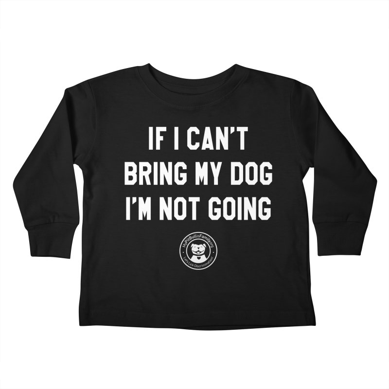 MPBIF If I Can't Bring My Dog, I'm Not Going Kids Toddler Longsleeve T-Shirt by My Pit Bull is Family Shop