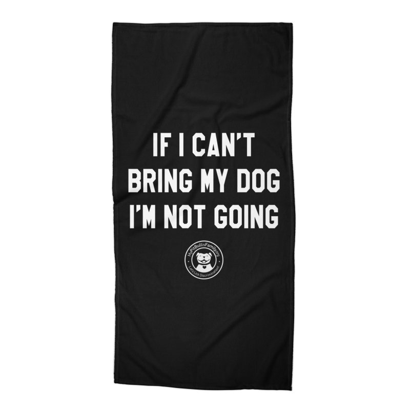 MPBIF If I Can't Bring My Dog, I'm Not Going Accessories Beach Towel by My Pit Bull is Family Shop