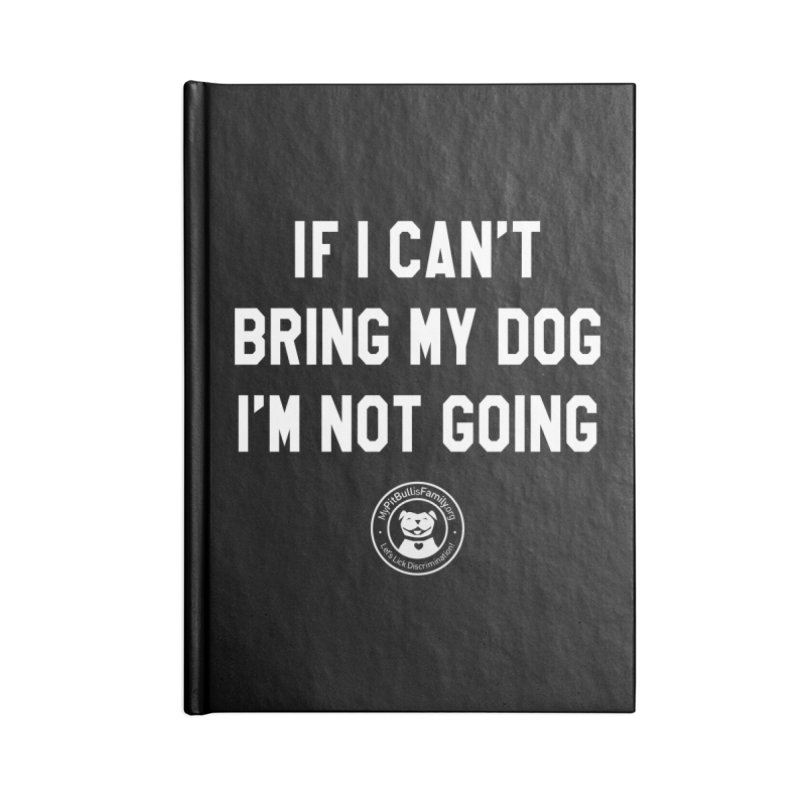 MPBIF If I Can't Bring My Dog, I'm Not Going Accessories Notebook by My Pit Bull is Family Shop