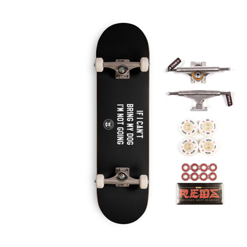 MPBIF If I Can't Bring My Dog, I'm Not Going Accessories Skateboard by My Pit Bull is Family Shop