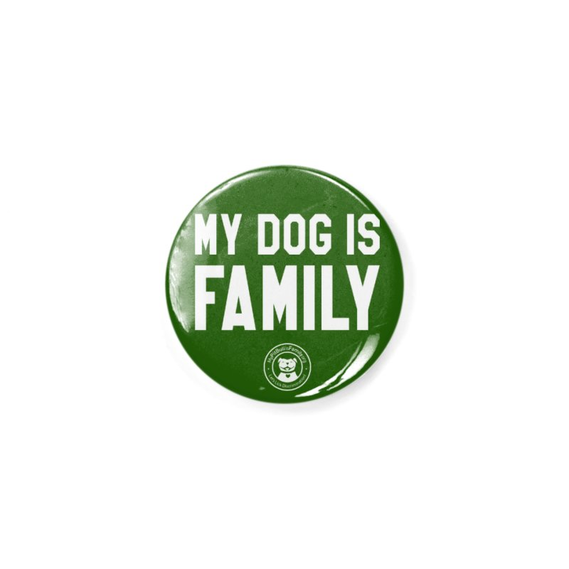 MPBIF My Dog is Family Accessories Button by My Pit Bull is Family Shop