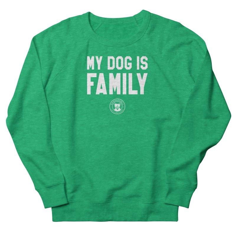 MPBIF My Dog is Family Women's Sweatshirt by My Pit Bull is Family Shop