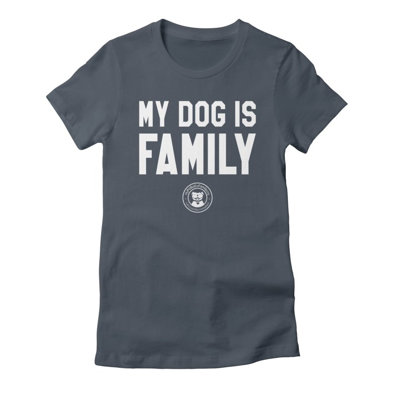 MPBIF My Dog is Family Women's T-Shirt by My Pit Bull is Family Shop
