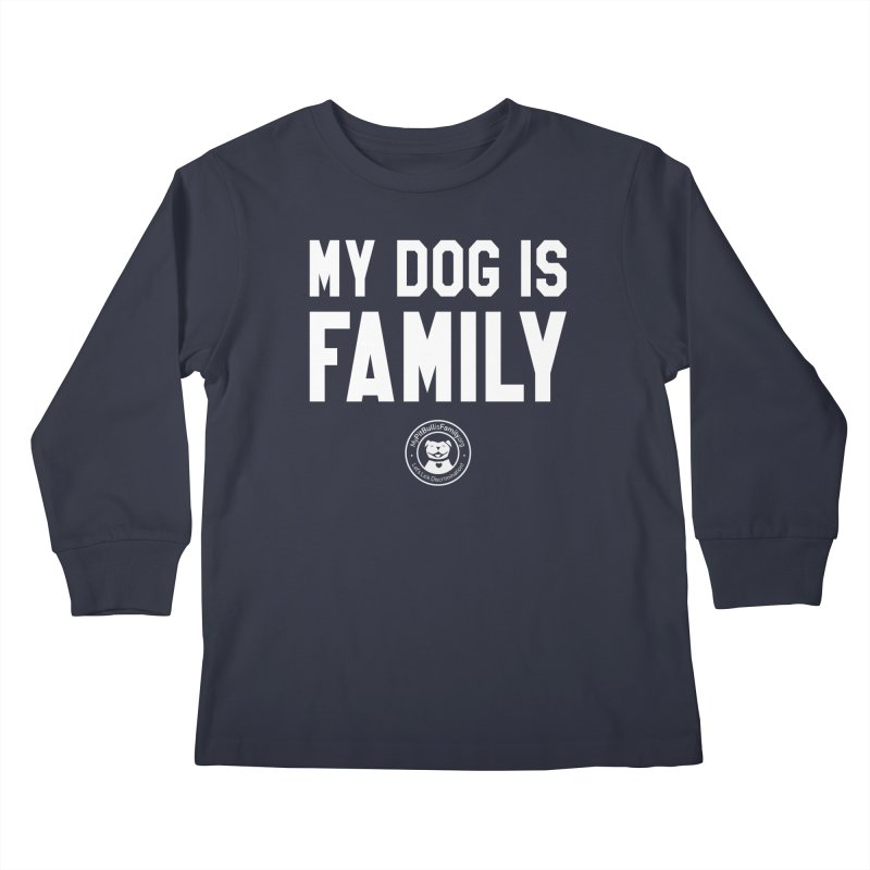MPBIF My Dog is Family Kids Longsleeve T-Shirt by My Pit Bull is Family Shop