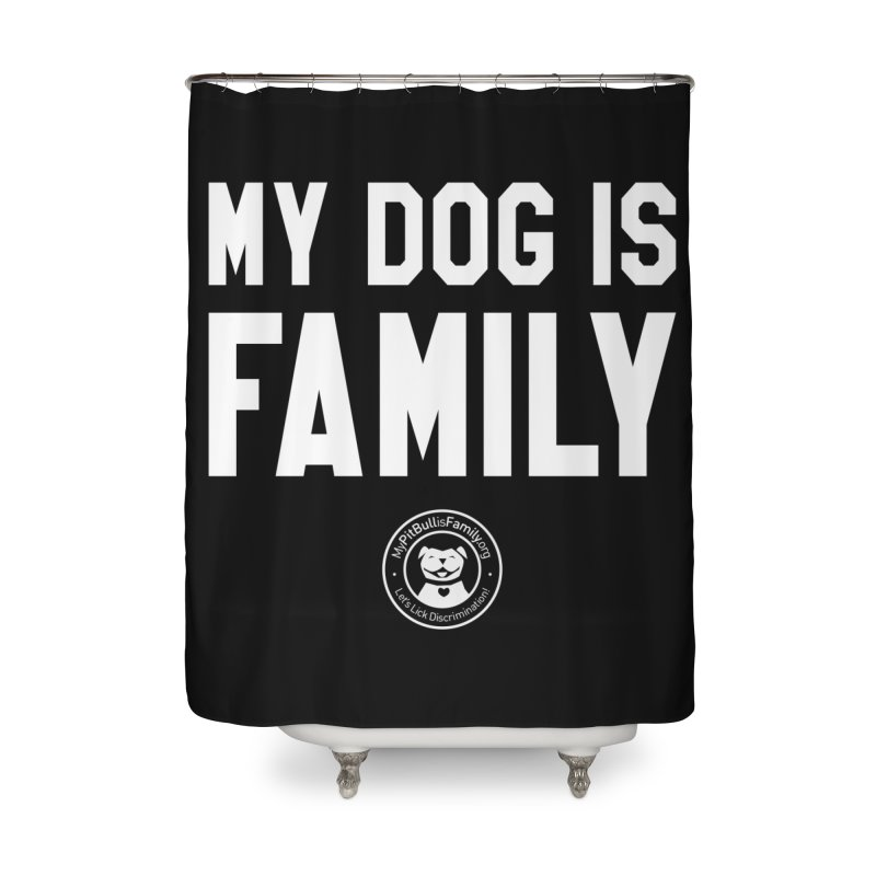 MPBIF My Dog is Family Home Shower Curtain by My Pit Bull is Family Shop
