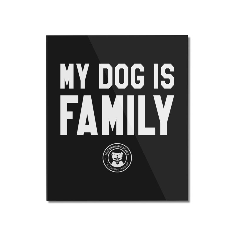 MPBIF My Dog is Family Home Mounted Acrylic Print by My Pit Bull is Family Shop