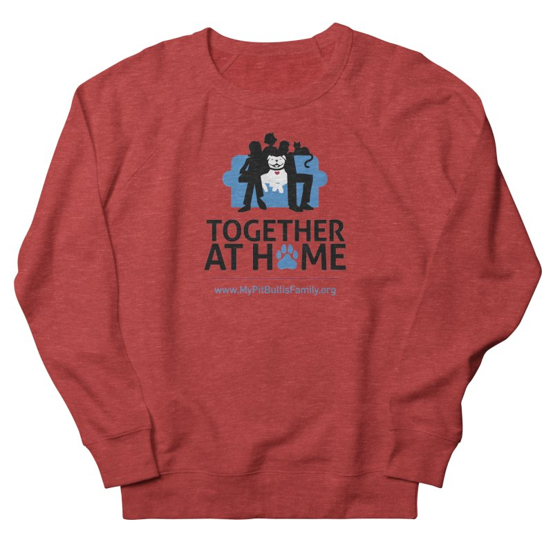 MPBIF Together at Home Women's Sweatshirt by My Pit Bull is Family Shop