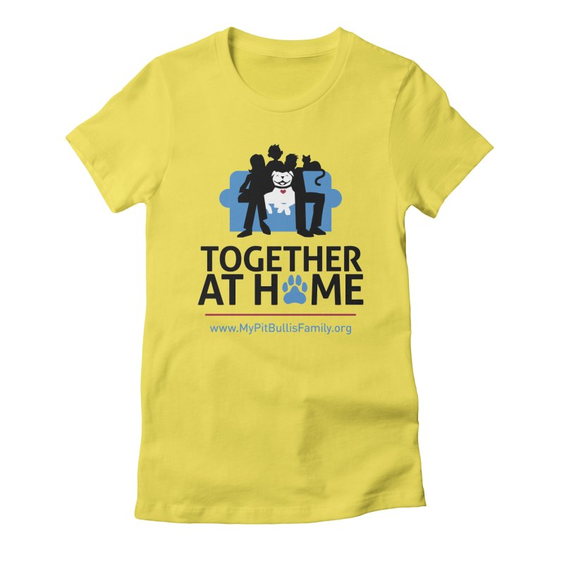MPBIF Together at Home Women's T-Shirt by My Pit Bull is Family Shop