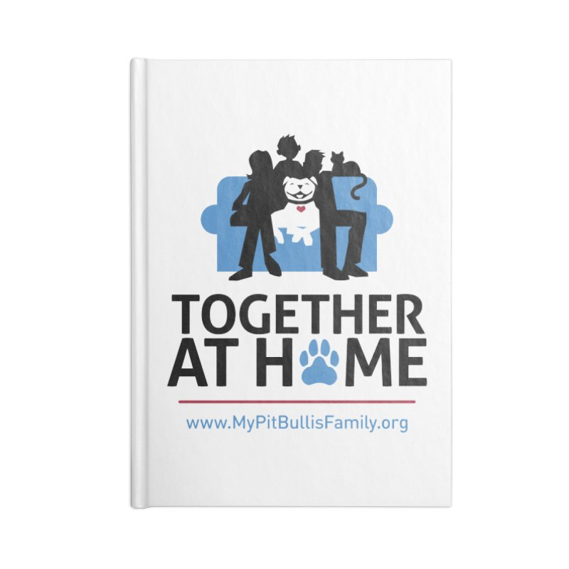 MPBIF Together at Home Accessories Notebook by My Pit Bull is Family Shop