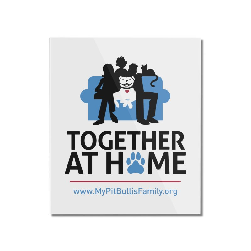 MPBIF Together at Home Home Mounted Acrylic Print by My Pit Bull is Family Shop