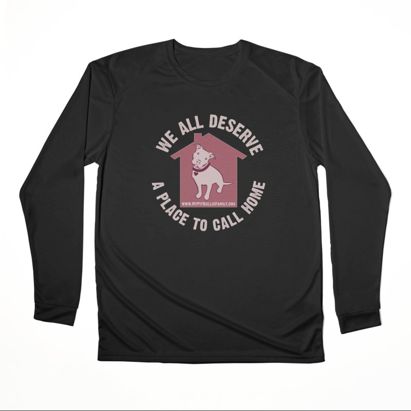 MPBIF We All Deserve A Place To Call Home Men's Longsleeve T-Shirt by My Pit Bull is Family Shop