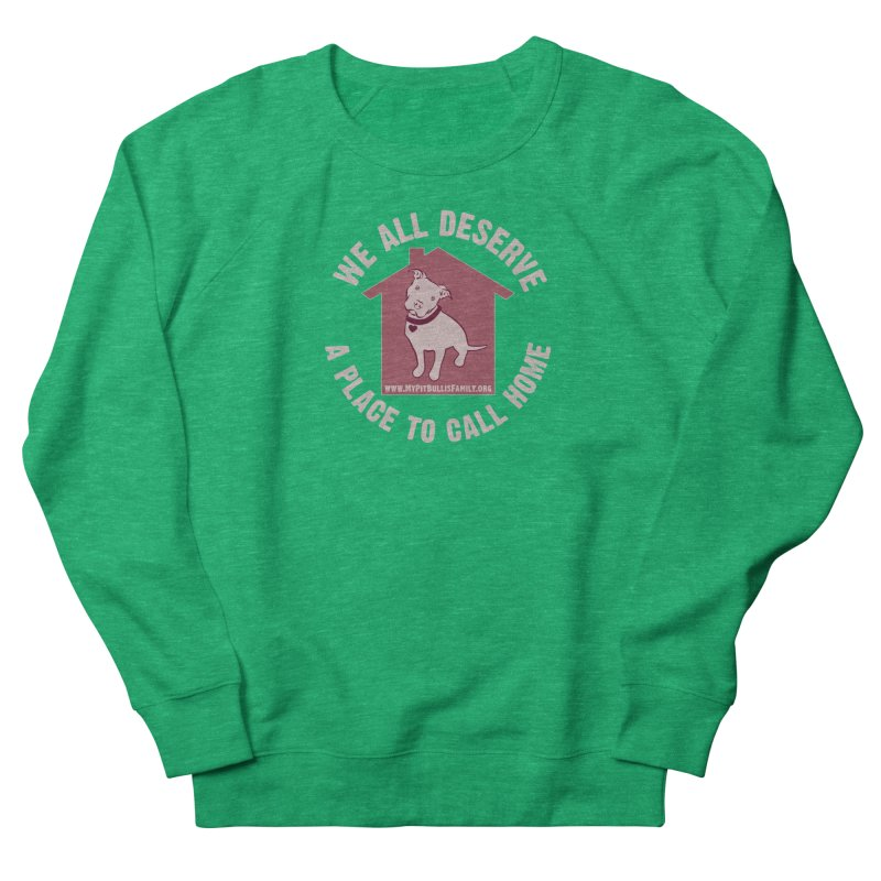 MPBIF We All Deserve A Place To Call Home Women's Sweatshirt by My Pit Bull is Family Shop