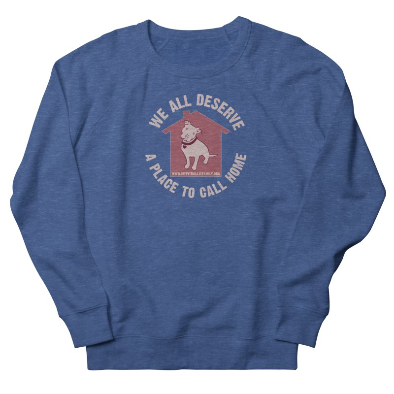 MPBIF We All Deserve A Place To Call Home Men's Sweatshirt by My Pit Bull is Family Shop
