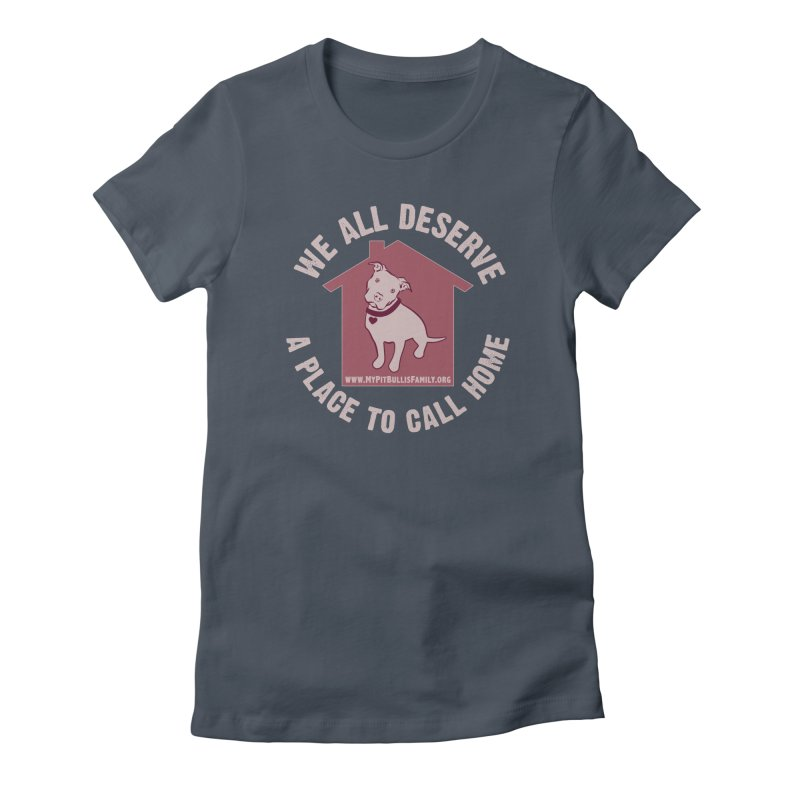 MPBIF We All Deserve A Place To Call Home Women's T-Shirt by My Pit Bull is Family Shop