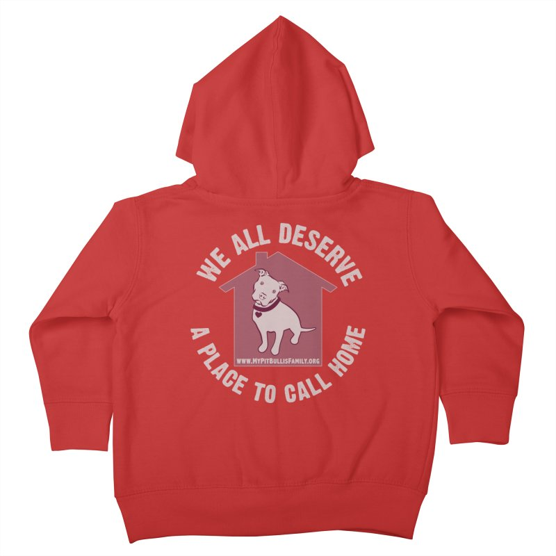 MPBIF We All Deserve A Place To Call Home Kids Toddler Zip-Up Hoody by My Pit Bull is Family Shop