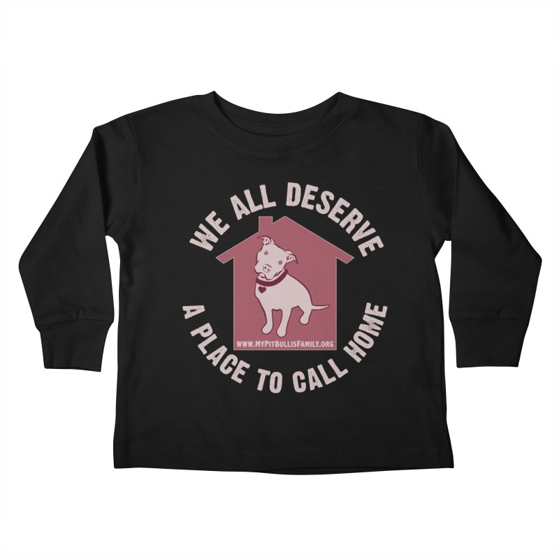 MPBIF We All Deserve A Place To Call Home Kids Toddler Longsleeve T-Shirt by My Pit Bull is Family Shop