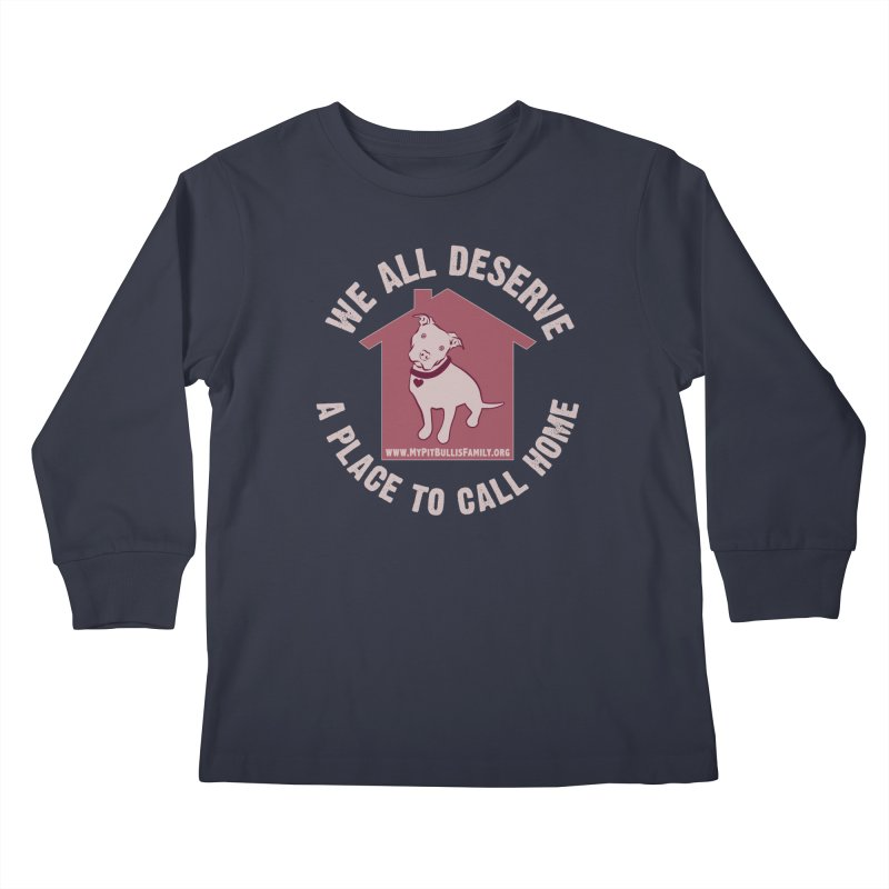 MPBIF We All Deserve A Place To Call Home Kids Longsleeve T-Shirt by My Pit Bull is Family Shop