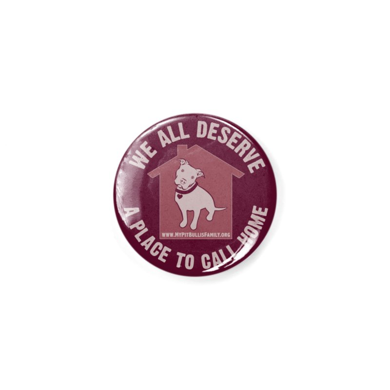 MPBIF We All Deserve A Place To Call Home Accessories Button by My Pit Bull is Family Shop