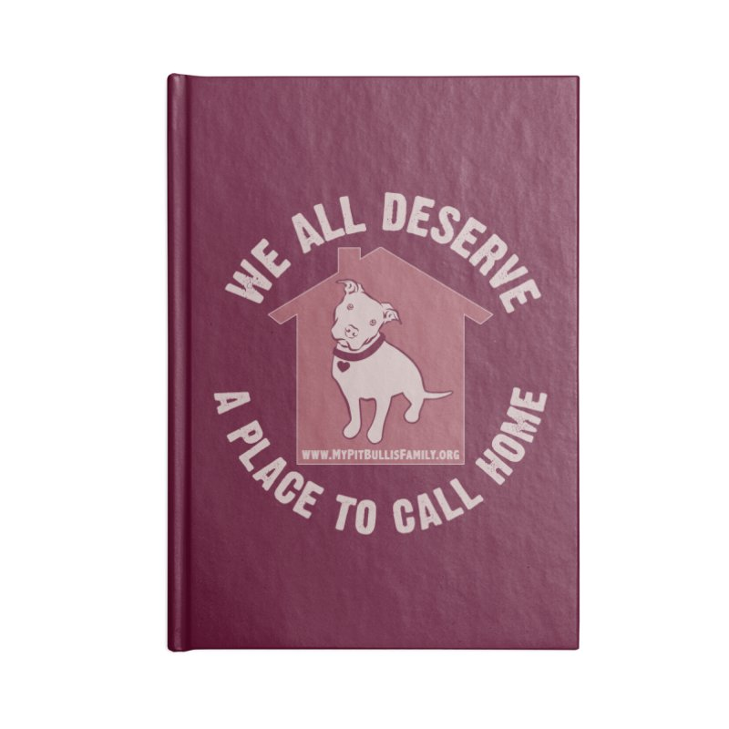 MPBIF We All Deserve A Place To Call Home Accessories Notebook by My Pit Bull is Family Shop