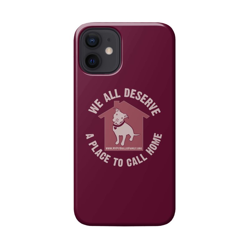 MPBIF We All Deserve A Place To Call Home Accessories Phone Case by My Pit Bull is Family Shop