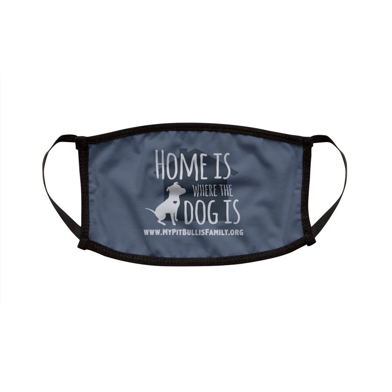 MPBIF Home Is Where The Dog Is Accessories Face Mask by My Pit Bull is Family Shop