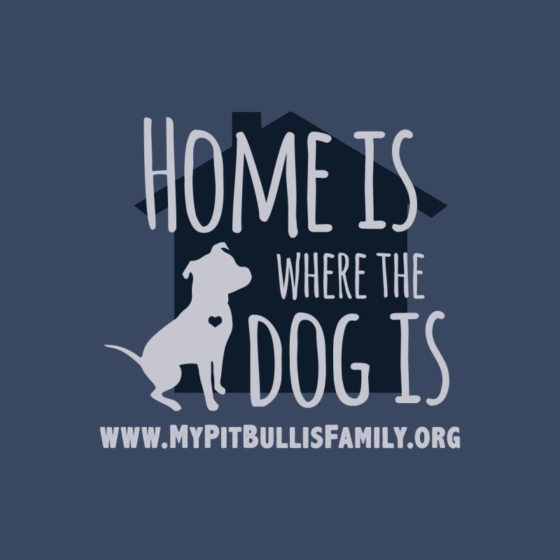 MPBIF Home Is Where The Dog Is Men's Sweatshirt by My Pit Bull is Family Shop