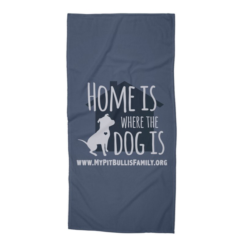 MPBIF Home Is Where The Dog Is Accessories Beach Towel by My Pit Bull is Family Shop
