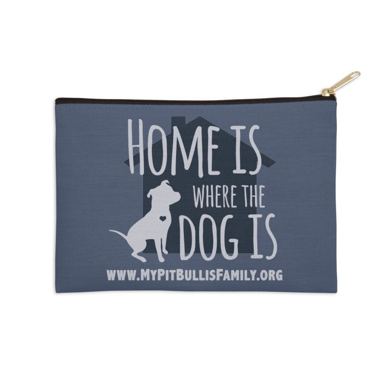 MPBIF Home Is Where The Dog Is Accessories Zip Pouch by My Pit Bull is Family Shop