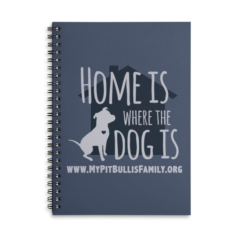 MPBIF Home Is Where The Dog Is Accessories Notebook by My Pit Bull is Family Shop