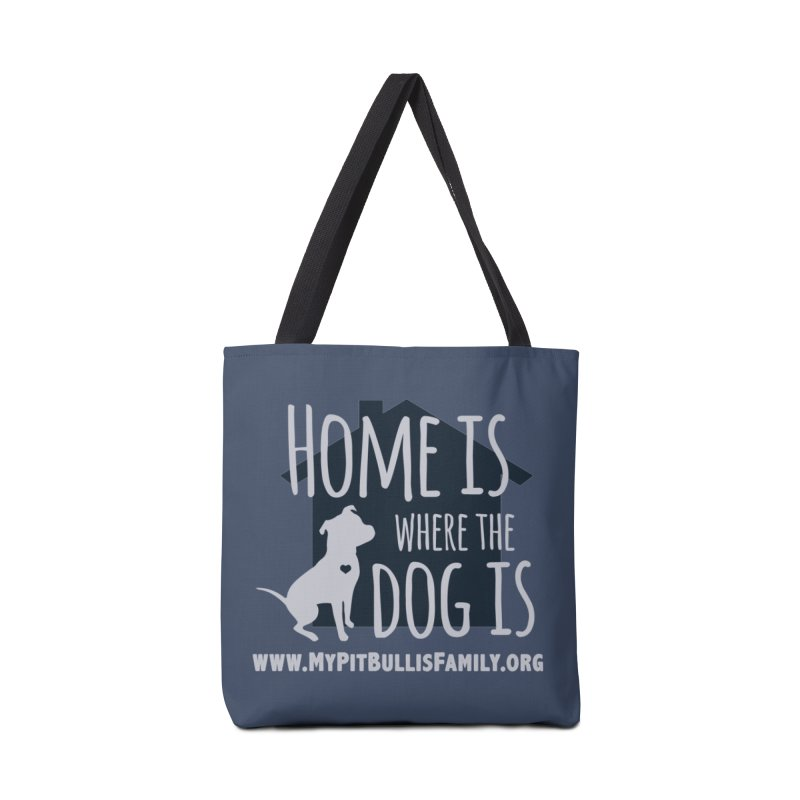 MPBIF Home Is Where The Dog Is Accessories Bag by My Pit Bull is Family Shop
