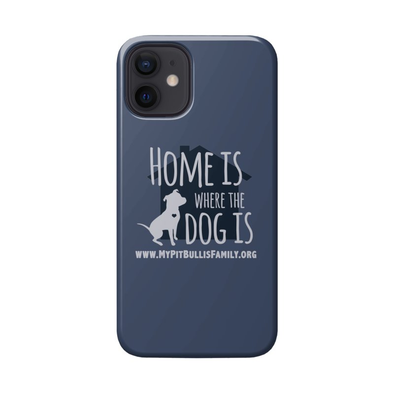 MPBIF Home Is Where The Dog Is Accessories Phone Case by My Pit Bull is Family Shop