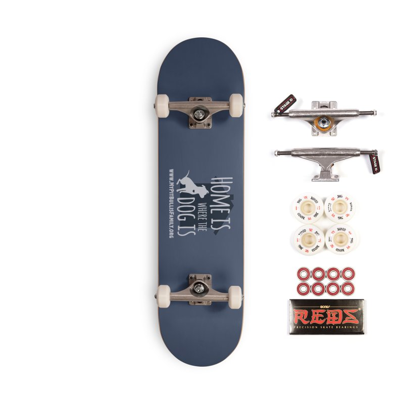MPBIF Home Is Where The Dog Is Accessories Skateboard by My Pit Bull is Family Shop