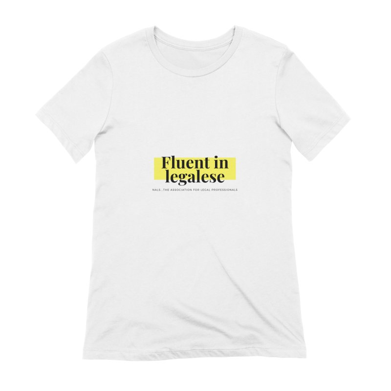 Fluent in Legalese Women's Extra Soft T-Shirt by NALS Apparel & Accessories