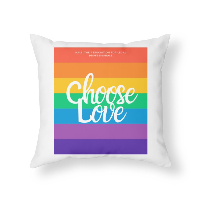 Choose Love Home Throw Pillow by NALS Apparel & Accessories