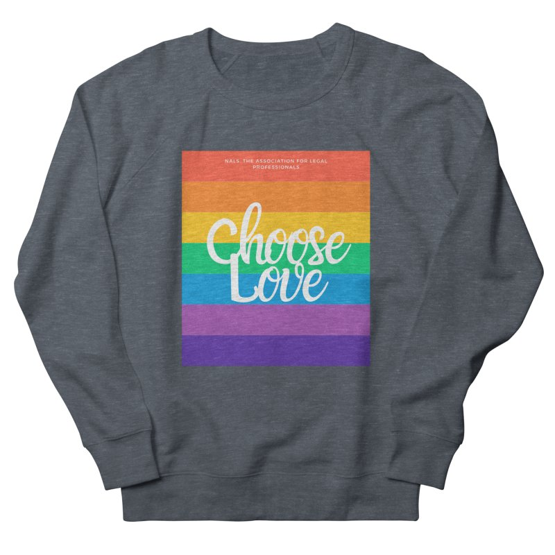 Choose Love Women's French Terry Sweatshirt by NALS Apparel & Accessories