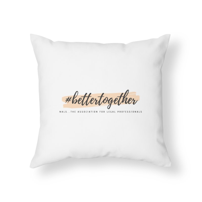 Better Together Home Throw Pillow by NALS Apparel & Accessories