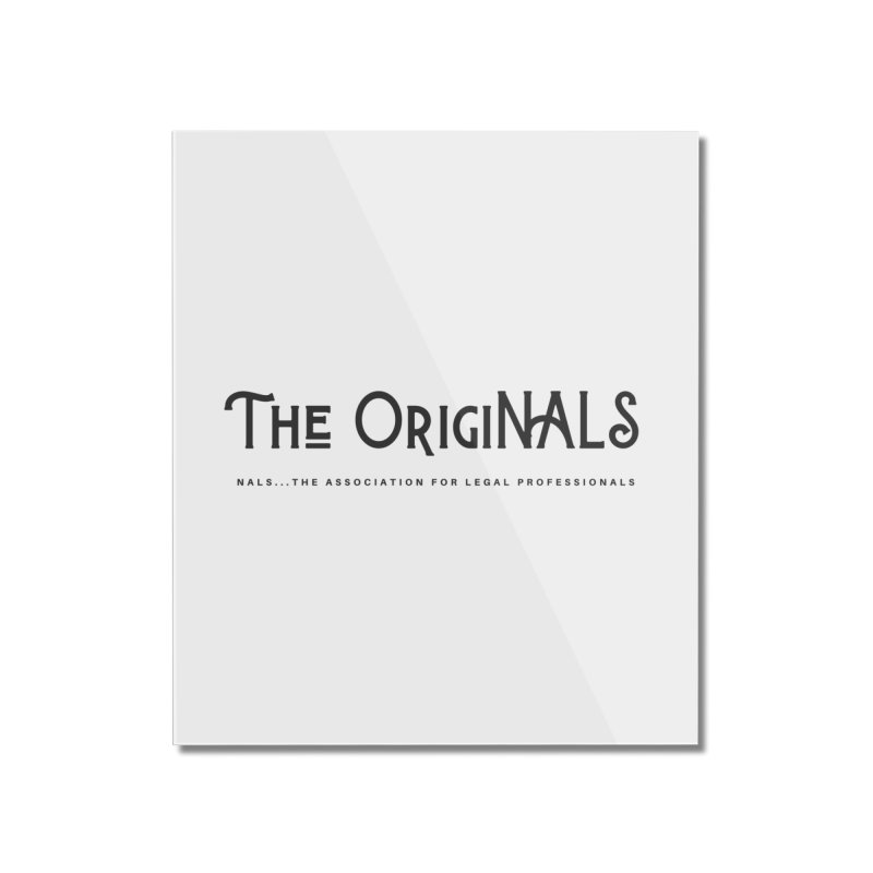 The OrigiNALS Home Mounted Acrylic Print by NALS Apparel & Accessories
