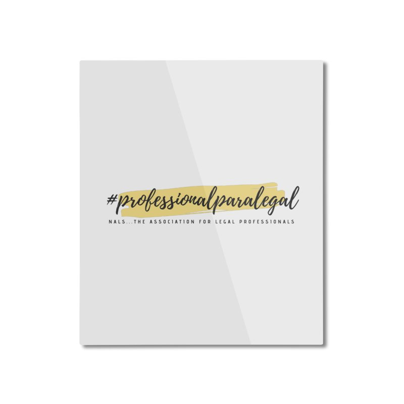 Professional Paralegal Home Mounted Aluminum Print by NALS Apparel & Accessories