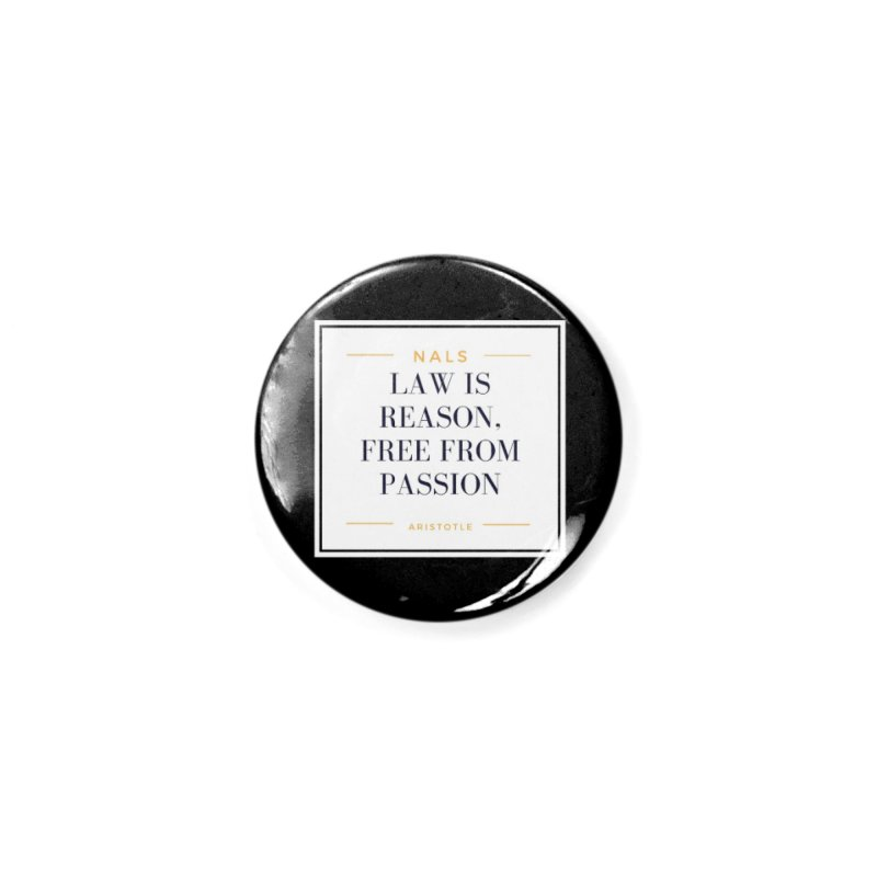 NALS-- Law is Reason. Free From Passion. Accessories Button by NALS Apparel & Accessories