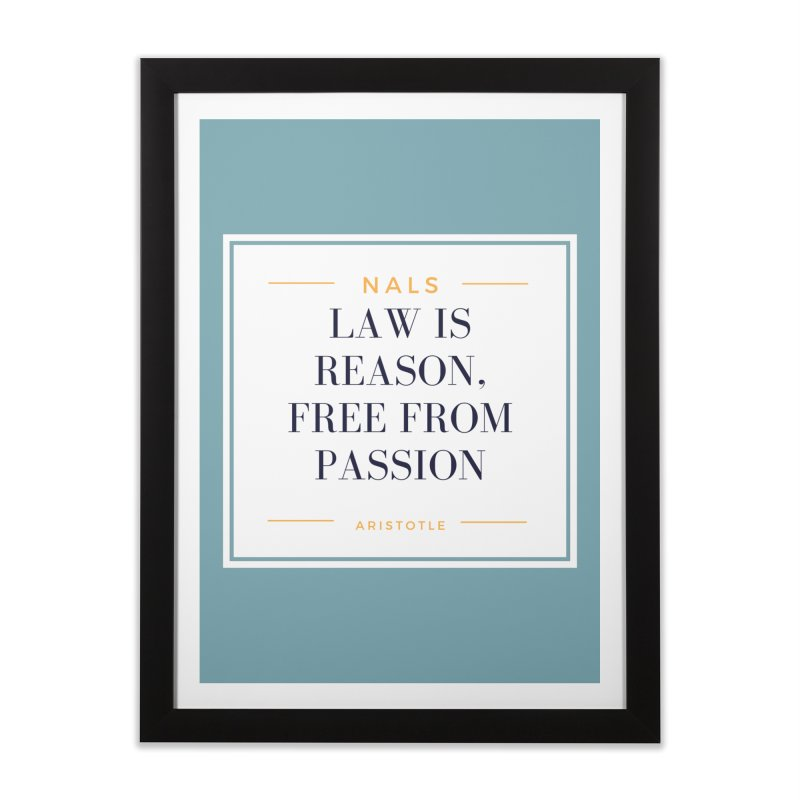 NALS-- Law is Reason. Free From Passion. Home Framed Fine Art Print by NALS Apparel & Accessories