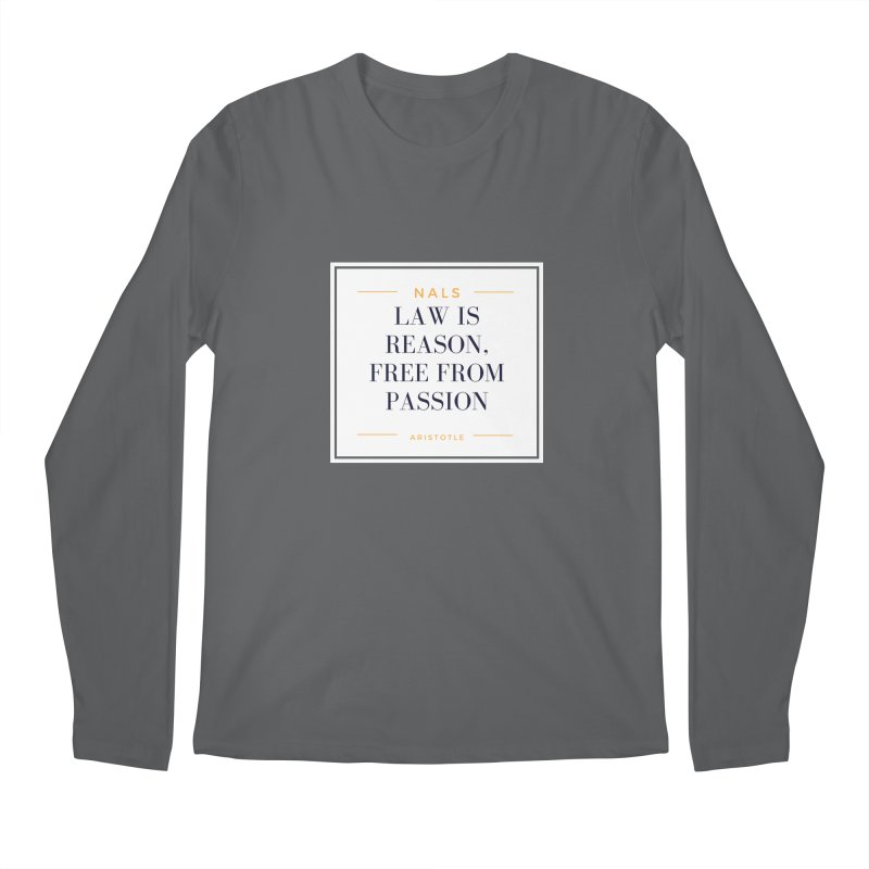 NALS-- Law is Reason. Free From Passion. Men's Longsleeve T-Shirt by NALS Apparel & Accessories