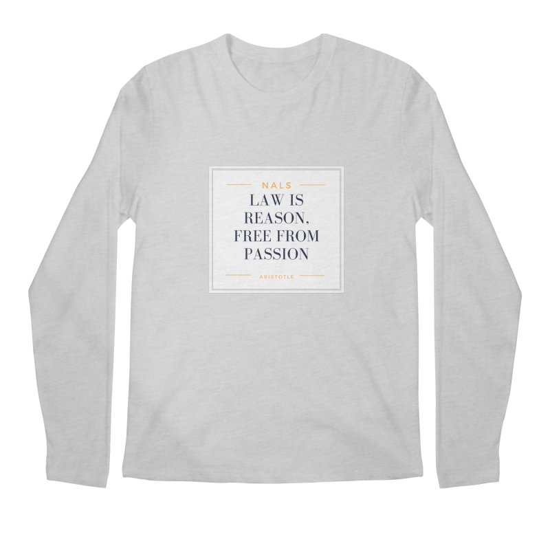 NALS-- Law is Reason. Free From Passion. Men's Regular Longsleeve T-Shirt by NALS Apparel & Accessories