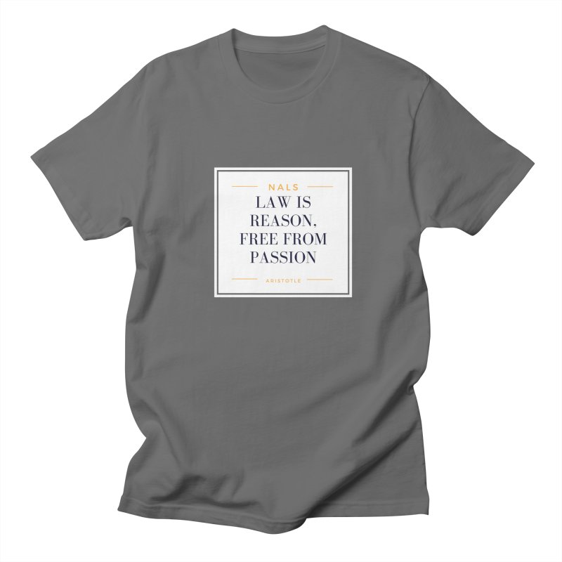 NALS-- Law is Reason. Free From Passion. Men's T-Shirt by NALS Apparel & Accessories