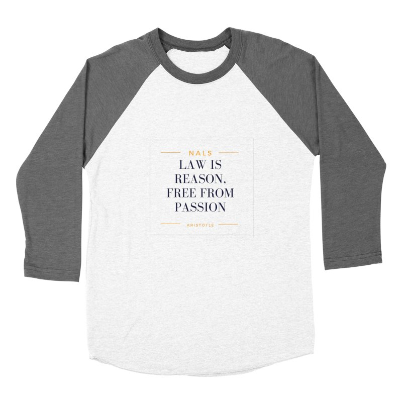 NALS-- Law is Reason. Free From Passion. Women's Baseball Triblend Longsleeve T-Shirt by NALS Apparel & Accessories