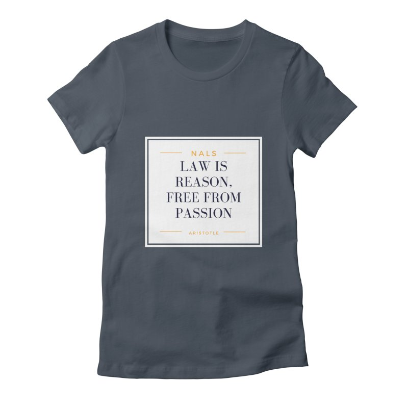 NALS-- Law is Reason. Free From Passion. Women's T-Shirt by NALS Apparel & Accessories