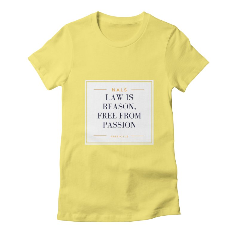 NALS-- Law is Reason. Free From Passion. Women's Fitted T-Shirt by NALS Apparel & Accessories