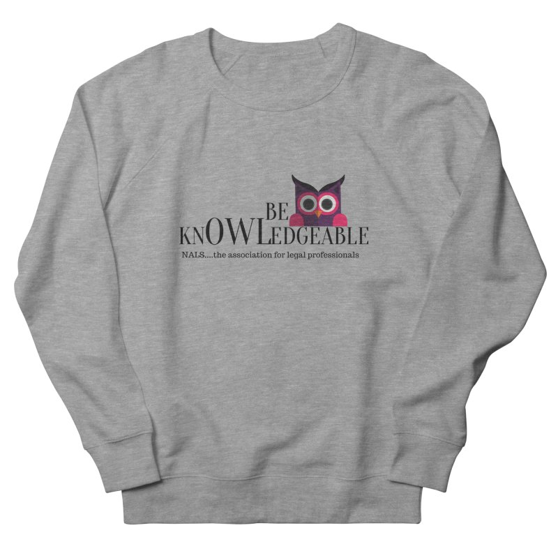 Be Knowledgeable Women's French Terry Sweatshirt by NALS Apparel & Accessories