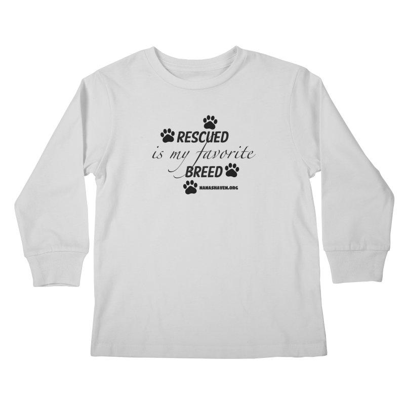 NANA'S RESCUED PAWS Kids Longsleeve T-Shirt by NANASHAVEN Shop