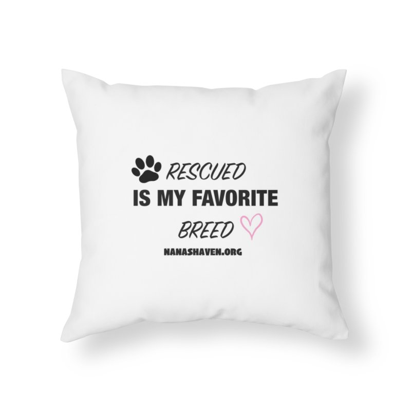 NANA'S RESCUED PAW & HEART Home Throw Pillow by NANASHAVEN Shop